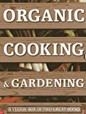 img - for Organic Cooking & Gardening: A Veggie Box of Two Great Books: The Ultimate Boxed Book Set for the Organic Cook and Gardener: How to Grow Your Own ... It To Create Wholesome Meals For Your Family book / textbook / text book