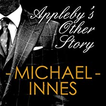 Appleby's Other Story: An Inspector Appleby Mystery Audiobook by Michael Innes Narrated by Matt Addis