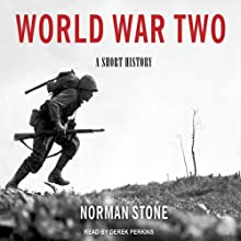 World War Two: A Short History (       UNABRIDGED) by Norman Stone Narrated by Derek Perkins