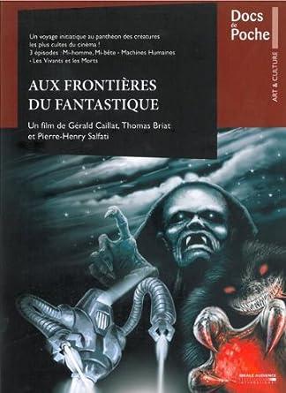 Aux frontières du fantastique / Real : Gérald Caillat:,Thomas Briat, Pierre-Henri Salfati   Caillat, Gérald. Monteur