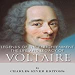 Legends of The Enlightenment: The Life and Legacy of Voltaire |  Charles River Editors