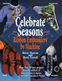 img - for Celebrate the Seasons With Ribbon Embroidery by Machine book / textbook / text book