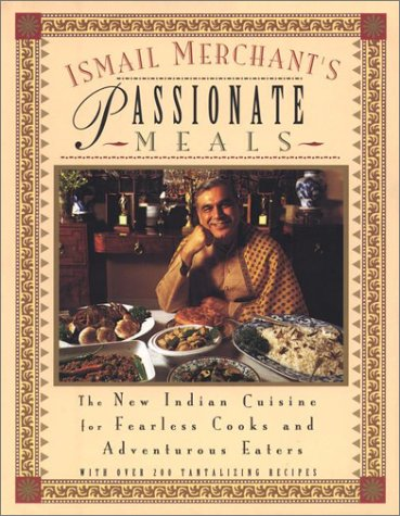 Ismail Merchant's Passionate Meals: The New Indian Cuisine for Fearless Cooks and Adventurous Eaters PDF