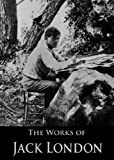 Image of The Complete Works of Jack London: The Call of the Wild, The Sea-Wolf, The Game, White Fang, The Iron Heel, South Sea Tales, Son of the Wolf and More (With Active Table of Contents)