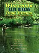 Amazon.com: Wisconsin Blue-Ribbon Trout Streams (9781571881618): R. Chris Halla: Books