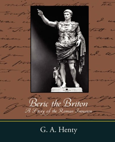 Beric the Briton A Story of the Roman Invasion