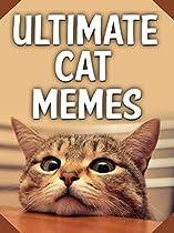 CAT MEMES: HILARIOUS CAT MEMES AND FUNNY PICTURES BOOK ULTIMATE MEMES, INTERNET MEMES, MEMES, HILARIOUS MEMES, MEMES FREE, FUNNY INTERNET MEMES
