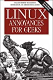 Linux Annoyances for Geeks: Getting the Most Flexible System in the World Just the Way You Want It (Annoyances)