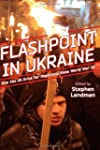 Flashpoint in Ukraine: How the US Dri...