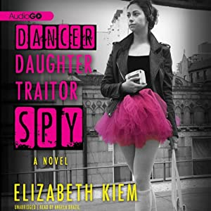 Dancer, Daughter, Traitor, Spy Audiobook