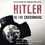 Hitler In the Crosshairs: A GI's Story of Courage and Faith | Maurice Possley,John Woodbridge