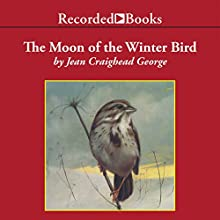 The Moon of the Winter Bird (       UNABRIDGED) by Jean Craighead George Narrated by Barbara Caruso