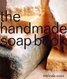 The Handmade Soap Book (1580170846) by Coss, Melinda