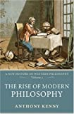 Anthony Kenny The Rise of Modern Philosophy (A New History of Western Philosophy, Vol. 3)