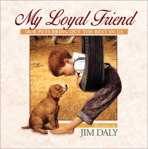 My Loyal Friend: Our Pets Bring Out the Best in Us