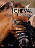 Cheval, qui es-tu ? : L'thologie du cheval, du comportement naturel  la vie domestique