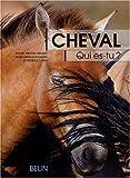 Cheval, qui es-tu ? : L'�thologie du cheval, du comportement naturel � la vie domestique