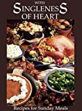 img - for With Singleness of Heart: Recipes for Sunday Meals book / textbook / text book