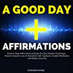 A Good Day Affirmations: Positive Daily Affirmations to Enjoy the Day Despite Challenges Ahead Using the Law of Attraction, Self-Hypnosis, Guided Meditation and Sleep Learning | Stephens Hyang