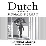 Dutch: A Memoir of Ronald Reagan | Edmund Morris