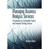 img - for Managing Business Analysis Services: A Framework for Sustainable Projects and Corporate Strategy Success book / textbook / text book