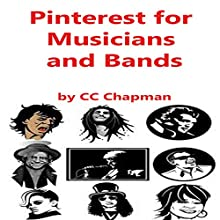 Pinterest for Musicians and Bands Audiobook by CC Chapman Narrated by CC Chapman