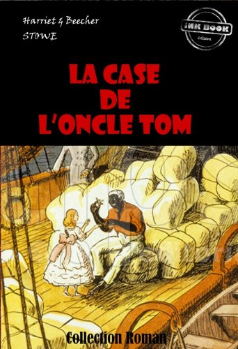 Harriet Beecher  Stowe - La Case de l'Oncle Tom