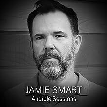 Jamie Smart: Audible Sessions: FREE Exclusive interview | Livre audio Auteur(s) : Robin Morgan Narrateur(s) : Jamie Smart