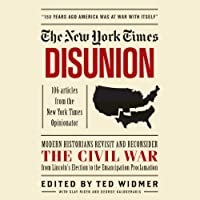 The New York Times: Disunion: Modern Historians Revisit and Reconsider the Civil War from Lincoln's Election to the Emancipation Proclamation (       UNABRIDGED) by Ted Widmer (editor) Narrated by Jennifer Van Dyck, Mark Boyett, Kevin Pariseau