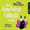Wenn Schmetterlinge Loopings fliegen Hörbuch von Petra Hülsmann Gesprochen von: Yara Blümel