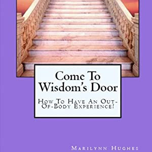 Come to Wisdom's Door: How to Have an Out-of-Body Experience | [Marilynn Hughes]
