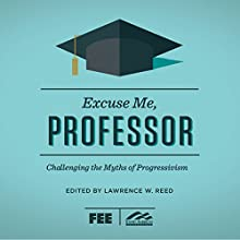 Excuse Me, Professor: Challenging the Myths of Progressivism Audiobook by Lawrence W. Reed, Ron Robinson Narrated by Michelle Murillo