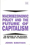 img - for Macroeconomic Policy and the Future of Capitalism: The Revenge of the Rentiers and the Threat to Prosperity book / textbook / text book