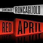 Red April: A Novel | Santiago Roncagliolo