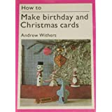 How to Make Birthday and Christmas Cards (A Studio Vista-Van Nostrand Reinhold how-to book)by Andrew Withers