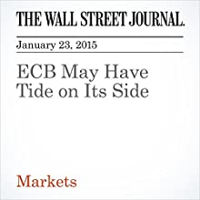 ECB May Have Tide on Its Side (       UNABRIDGED) by The Wall Street Journal, Richard Barley Narrated by The Wall Street Journal