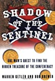 Shadow of the Sentinel: One Mans Quest to Find the Hidden Treasure of the Confederacy