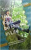 101 Tips for How to be Happy in Life