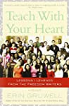 Teach with Your Heart: Lessons I Lear...