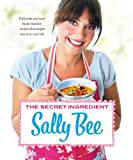 The Secret Ingredient: Delicious and Easy Heart-Healthy Recipes That Might Just Save Your Life Sally Bee