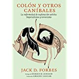 Colón y otros caníbales: La enfermedad de explotación wétiko: Imperialismo y terrorismo (Spanish Edition)