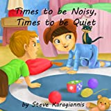 Childrens Picture Books: Times to be Noisy, Times to be Quiet