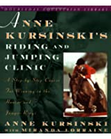 Anne Kursinski's Riding and Jumping Clinic: A Step-By-Step Course for Winning in the Hunter and Jumper Rings