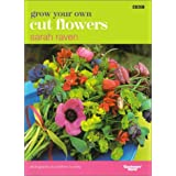 Grow Your Own Cut Flowers ~ Sarah Raven