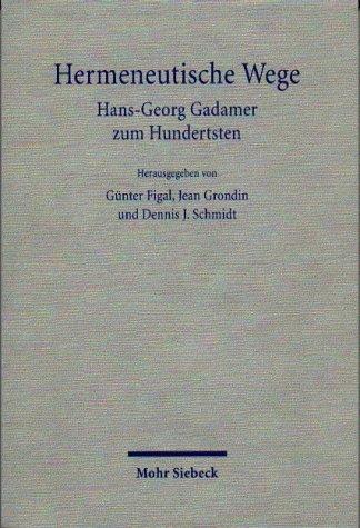 Hermeneutische Wege. Hans-Georg Gadamer zum Hundertsten