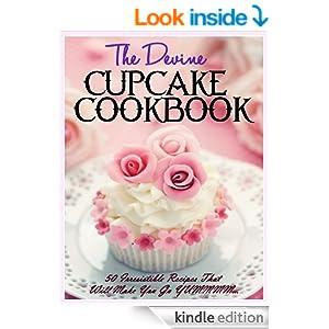 The DIVINE Cupcake Cookbook: 50 Irresistible Recipes That Will Make You Go YUMMMM...