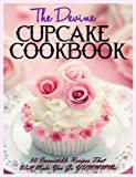 The DIVINE Cupcake Cookbook: 50 Irresistible Recipes That Will Make You Go YUMMMM...