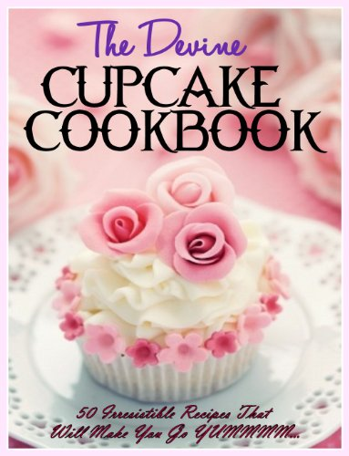The DIVINE Cupcake Cookbook: 50 Irresistible Recipes That Will Make You Go YUMMMM... by Donna K Stevens