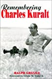 img - for Remembering Charles Kuralt by Ralph Grizzle (2001-09-01) book / textbook / text book