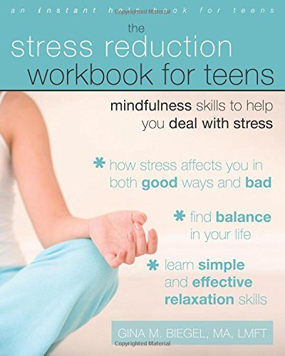 Stress Reduction Workbook for Teens: Mindfulness Skills to Help You Deal with Stress (Instant Help) (Teen Instant Help)